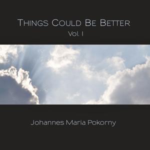 Johannes-Maria-Pokorny - Things Could Be Better, VoI. 1 - Romantische und gefühlvolle Klaviermusik